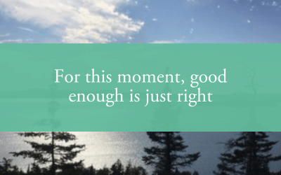 For this moment, good enough is just right