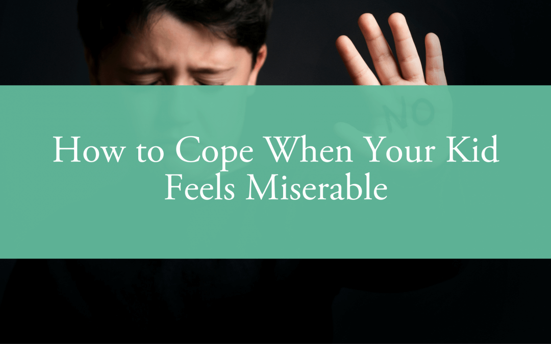 How to Cope When Your Kid Feels Miserable