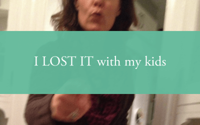 I LOST IT with my kids