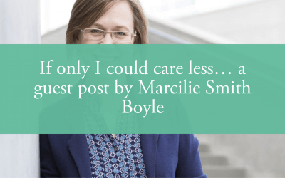If only I could care less… a guest post by Marcilie Smith Boyle