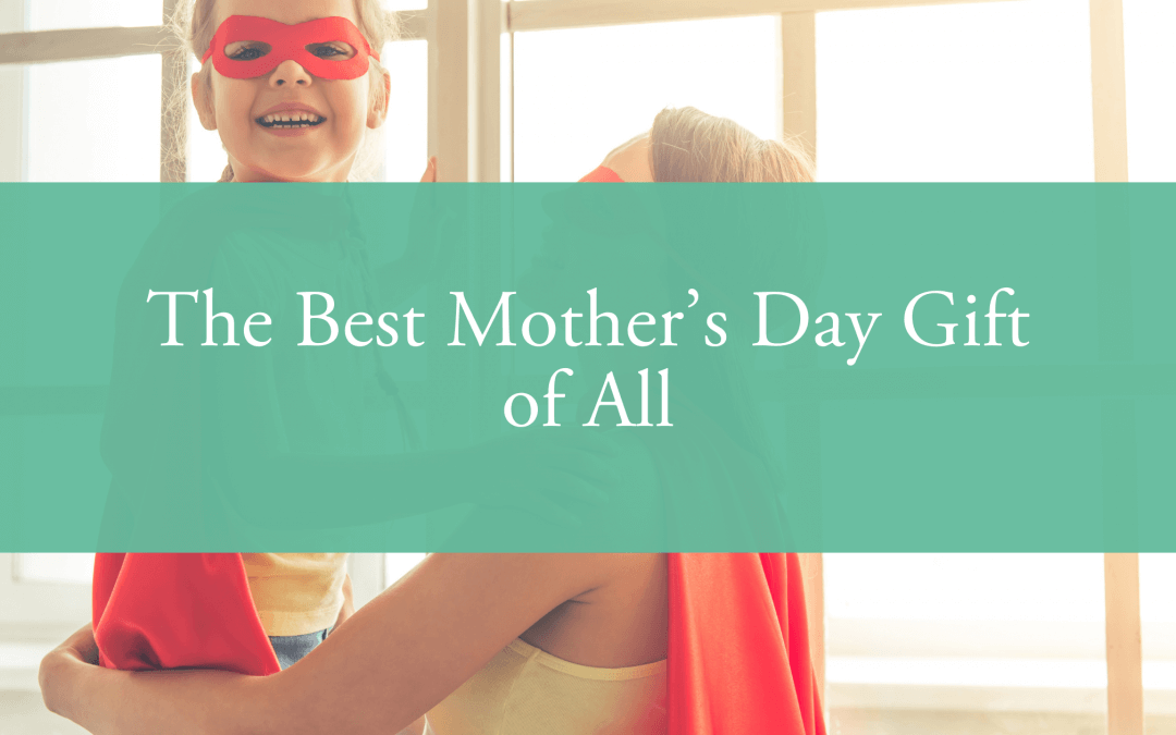The Best Mother's Day Gift of All