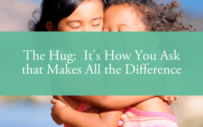 The Hug:  It's How You Ask that Makes All the Difference