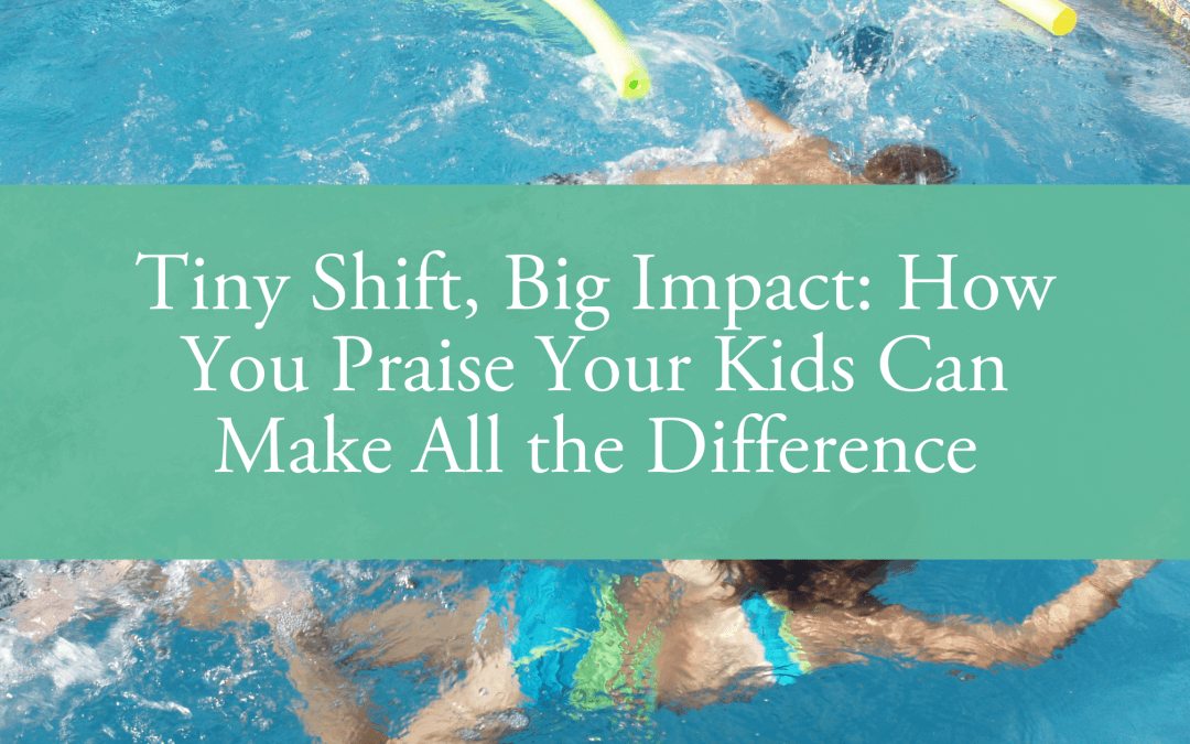 Tiny Shift, Big Impact: How You Praise Your Kids Can Make All the Difference