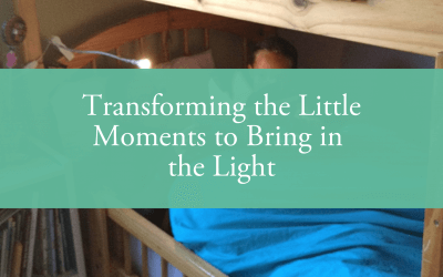 Transforming the Little Moments to Bring in the Light