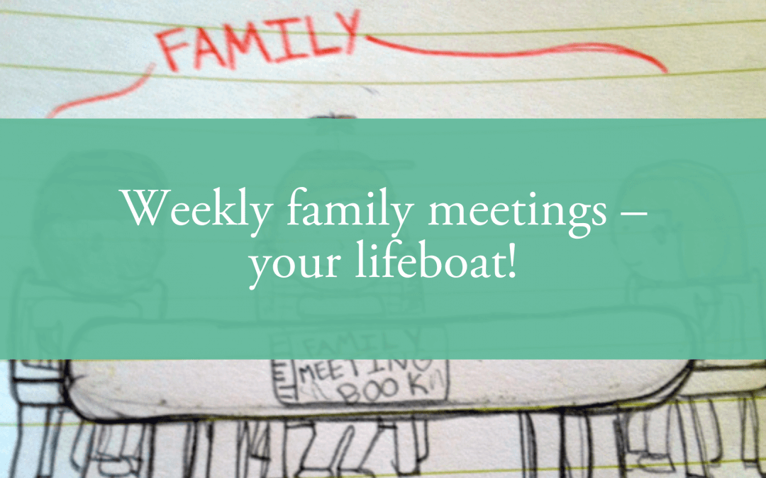 Weekly family meetings – your lifeboat!