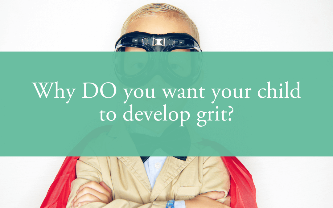 Why DO you want your child to develop grit?