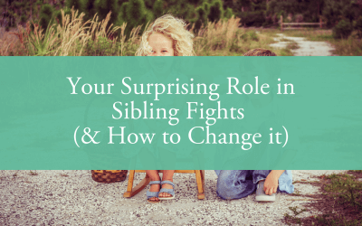 Your Surprising Role in Sibling Fights (& How to Change it)